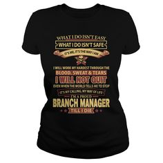 I Am A Proud Branch Manager Till I Die T Shirt, Hoodie Branch Manager
