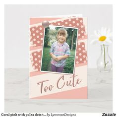 Coral pink with polka dots too cute birthday photo card Happy Birthday Greeting Card, Birthday Cards, Birthday Photos, Holiday Photos, Custom Greeting Cards, Kids Cards, Coral Pink, Photo Cards, Thoughtful Gifts