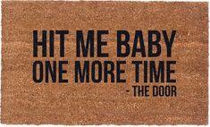 Funny Welcome Mat, Welcome Mats, Funny Door Signs, Front Door Mats, Baby One More Time, Funny Doormats, Coir Doormat, Personalized Door Mats, Vinyl Projects