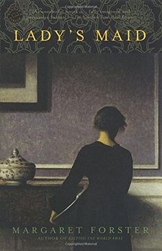 Lady's Maid: A Novel by Margaret Forster https://www.amazon.com/dp/0345497430/ref=cm_sw_r_pi_dp_x_9RuFybPP2S1WS