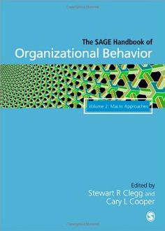 The SAGE handbook of organizational behavior. Volume 2, Macro approaches / edited by Stewart R. Clegg and Cary L. Cooper (2009)