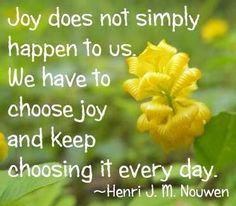 Choose joy quote via Carol's Country Sunshine on Facebook