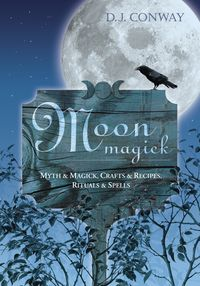 Moon Magick  Myth & Magic, Crafts & Recipes, Rituals & Spells