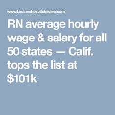 RN average hourly wage & salary for all 50 states — Calif. tops the list at $101k
