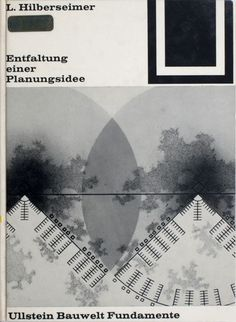 Interpretive Resource | The Art Institute of Chicago06. Ludwig Hilberseimer. Entfaltung einer Planungsidee. Berlin: Ullstein, 1963