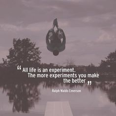A life is an experiment.