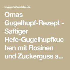 Omas Gugelhupf-Rezept - Saftiger Hefe-Gugelhupfkuchen mit Rosinen und Zuckerguss aus der Gugelhupfform, leicht und locker