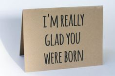 Blank Greeting Card- Card- Any Occasion Card- Birthday Card- Husband Wife Girlfriend Boyfriend Birthday Card- I'm Really Glad You Were Born