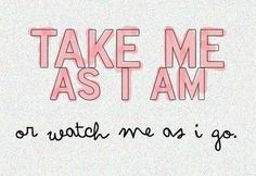 take me as i am #quote