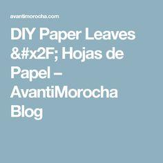 DIY Paper Leaves / Hojas de Papel – AvantiMorocha Blog