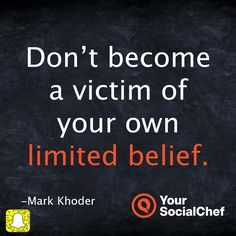 Don't become a victim of your own limited belief.