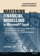 Mastering financial modelling in Microsoft Excel : a practitioner's guide to applied corporate finance / Alastair L. Day. 3rd ed. (2012)