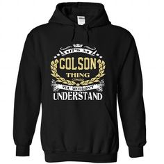 COLSON .Its a COLSON Thing You Wouldnt Understand - T S - #gifts for guys #sister gift. TRY => https://www.sunfrog.com/LifeStyle/COLSON-Its-a-COLSON-Thing-You-Wouldnt-Understand--T-Shirt-Hoodie-Hoodies-YearName-Birthday-8359-Black-Hoodie.html?68278