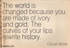 """""""The curves of your lips rewrite history."""" —Oscar Wilde, The Picture of Dorian Gray"""