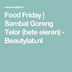 Food Friday | Sambal Goreng Telor (hete eieren) - Beautylab.nl