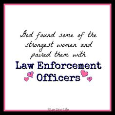 Police Wife - that's the truth.. although some days I don't feel that strong