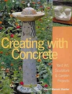 Creating With Concrete: Yard Art, Sculpture and Garden Projects - Cantinho do Concrete Yard, Concrete Projects, Outdoor Projects, Outdoor Decor, Cement Art, Cement Crafts, Garden Crafts, Garden Projects, Garden Ideas