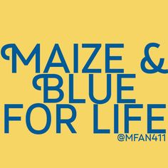 Maize and Blue for Life! #Maize #Michigan #Wolverines