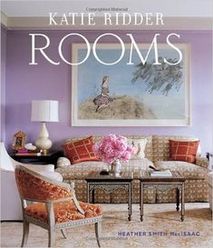 Katie Ridder Rooms: Heather MacIssac, Eric Piasecki: 9780865652729: Amazon.com: Books