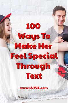 Want to make your girl love and appreciate you more? Check out these 100 tricks on how to make her feel special through text.