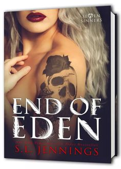 END OF EDEN (Se7en Sinners #2)Genre: Paranormal Romance         Release Date: 2/26/17  Author : S.L. Jennings  BLURB: thought I knew what Hell was like.  I thought I had been living it all these years on Earthabandoned forgotten and left with a dangerous secret that not only made me the Se7ens #1 target but also turned me into a deadly weapon a threat to every human in my path.  I was wrong. In order to survive Lucifers plans for me and his unquenchable thirst for more power I have to…