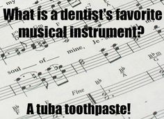 What is a dentist's favorite musical instrument