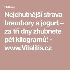 Nejchutnější strava brambory a jogurt – za tři dny zhubnete pět kilogramů! - www.Vitalitis.cz Lose Weight, Menu, Vip, Menu Board Design, Menu Cards