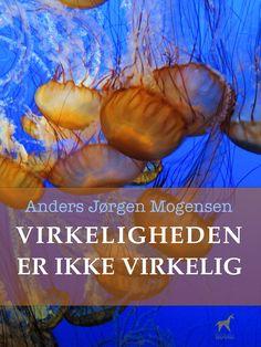 Virkeligheden er ikke virkelig. A collection of fantastical short stories by Anders Jørgen Mogensen. Published as ebook in 2012.