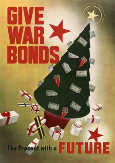 Give War Bonds: The Present with a Future. A Christmas tree is decorated with War Bonds in this vintage WWII poster from Vintage Christmas art. Vintage Advertisements, Vintage Ads, Vintage Posters, Retro Posters, Vintage Books, Ww2 Posters, Poster Ads, Political Posters, Christmas Ad