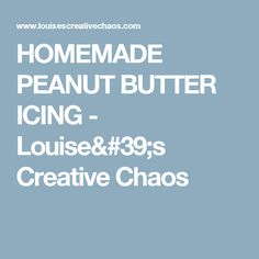 HOMEMADE PEANUT BUTTER ICING - Louise's Creative Chaos