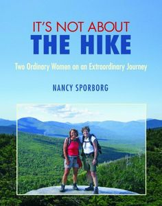 It's Not About the Hike by Nancy Sporborg. Save 29 Off!. $24.74. Publication: April 15, 2011. Author: Nancy Sporborg. Publisher: Bauhan Publishing; First edition (April 15, 2011)
