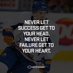 Never let success get to your head. Never let failure get to your heart. #quote #hockey #hockeylife