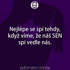 Nejlépe se spí tehdy, když víme, že náš SEN spí vedle nás | citáty o lásce The Words, Epic Pictures, Deep Thinking, Together Forever, English Quotes, Motto, Live Life, Karma, Slogan