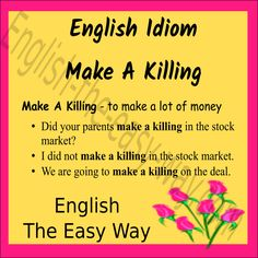 I want to make _________ . 1. a killing 2. a lot of money 3. both #EnglishIdiom