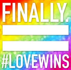 Love Wins!  #lovewins #love #agapeprinciple #agape #agapelove