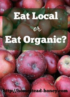 Which is more important? Eating local or eating organic?   Homestead Honey
