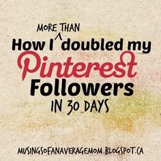 How I more than doubled my Pinterest followers in a month - in a few easy and (free) steps