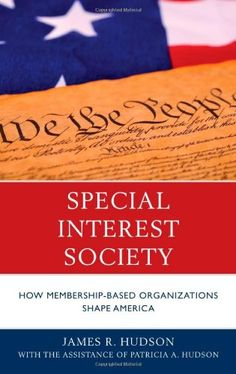 Special Interest Society: How Membership-based Organizations Shape America by James R. Hudson