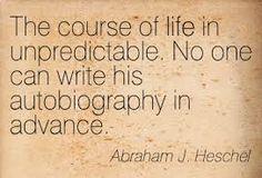 Abraham Heschel quote. Life is unpredictable.
