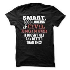 Smart Good Looking Civil Engineer T Shirts, Hoodies. Get it now ==► https://www.sunfrog.com/Funny/Smart-Good-Looking-Civil-Engineer-T-shirt.html?41382 $26