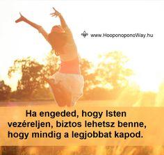 Hálát adok a mai napért. Hálás vagyok a legkönnyebb útért. Isten útja. Tudom, hogy mindig a legjobbat kapom. Csak ő tudja, mi az, ami megfelelő és tökéletes nekem. Hálás vagyok érte, hogy nem az én megrendelésemre dolgozik. Így szeretlek, Élet! Köszönöm. Szeretlek ❤️ ⚜ Ho'oponoponoWay Magyarország ⚜ www.HooponoponoWay.hu