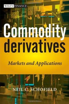 http://daytradingcommodity.com/commodity-derivatives-markets-and-applications/ · Commodity Derivatives: Markets and Applications·<p>In Commodity Derivatives: Markets and Applications, Neil Schofield provides a complete and accessible reference for anyone working in, or studying commodity markets and their associated derivatives. Dealing primarily with over the counter structures, the book provides extensive coverage of both hard and soft commodities, including gold, crude oil, electricity…