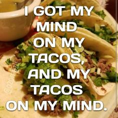 I got my mind on my tacos and tacos on my mind. Taco Tuesday Meme, Taco Tuesday Specials, Tuesday Humor, Tuesday Quotes, Taco Love, Lets Taco Bout It, My Taco, Taco Humor, Food Humor