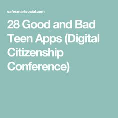 28 Good and Bad Teen Apps (Digital Citizenship Conference)