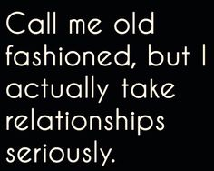 Call me old fashioned . . .
