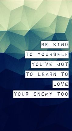 """Be kind to yourself"" Andrew Peterson"