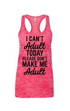 I Can't Adult Today Please Don't Make Me Adult Womens Workout Tank Top. Gym Tank Top. Running Tank. Fitness Tank.Yoga Shirt. Burnout Tank