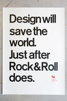 Design will save the world. Just after Rock&Roll does. Poster by Eric Spiekermann