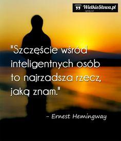 Szczęście wśród inteligentnych osób... #Hemingway-Ernest,  #Inteligencja, #Szczęście