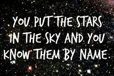 You put the stars in the sky and You know them by name!